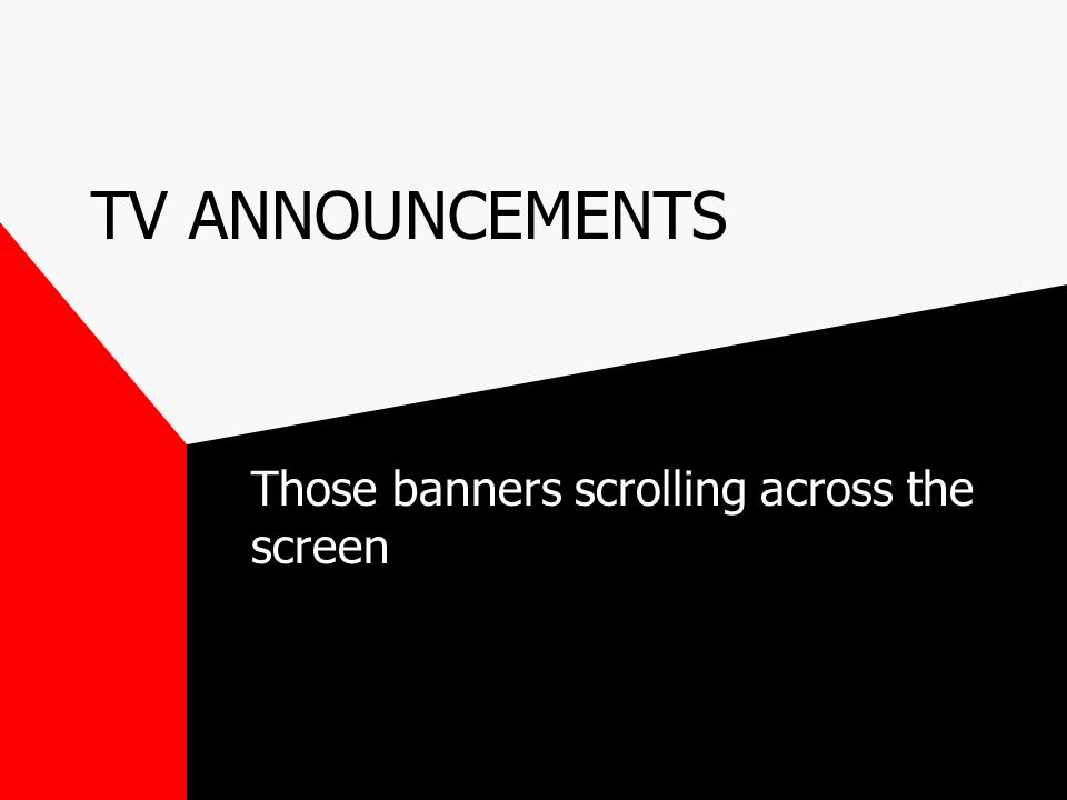 TV ANNOUNCEMENTS Those banners scrolling across the screen