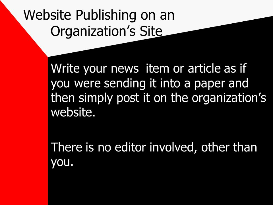 Website Publishing on an Organizations Site Write your news item or article as if you were sending it into a paper and then simply post it on the orga