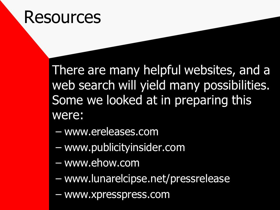Resources There are many helpful websites, and a web search will yield many possibilities. Some we looked at in preparing this were: –www.ereleases.co