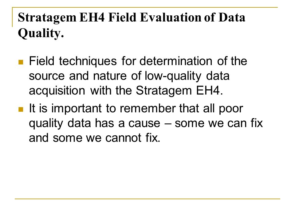 Stratagem EH4 Field Evaluation of Data Quality. Field techniques for determination of the source and nature of low-quality data acquisition with the S