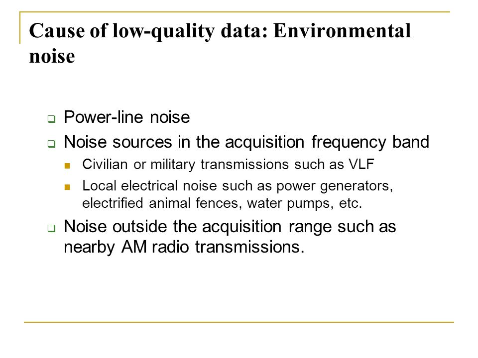 Cause of low-quality data: Environmental noise Power-line noise Noise sources in the acquisition frequency band Civilian or military transmissions suc