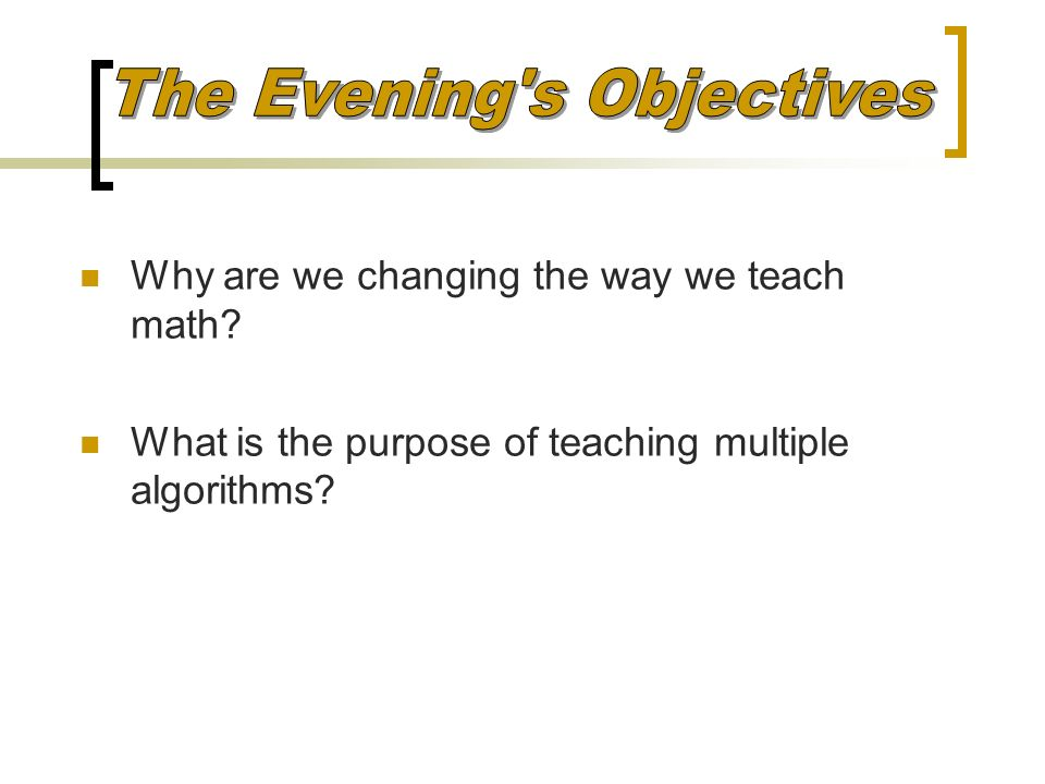 Why are we changing the way we teach math? What is the purpose of teaching multiple algorithms?