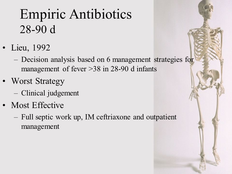 Empiric Antibiotics 28-90 d Lieu, 1992 –Decision analysis based on 6 management strategies for management of fever >38 in 28-90 d infants Worst Strate