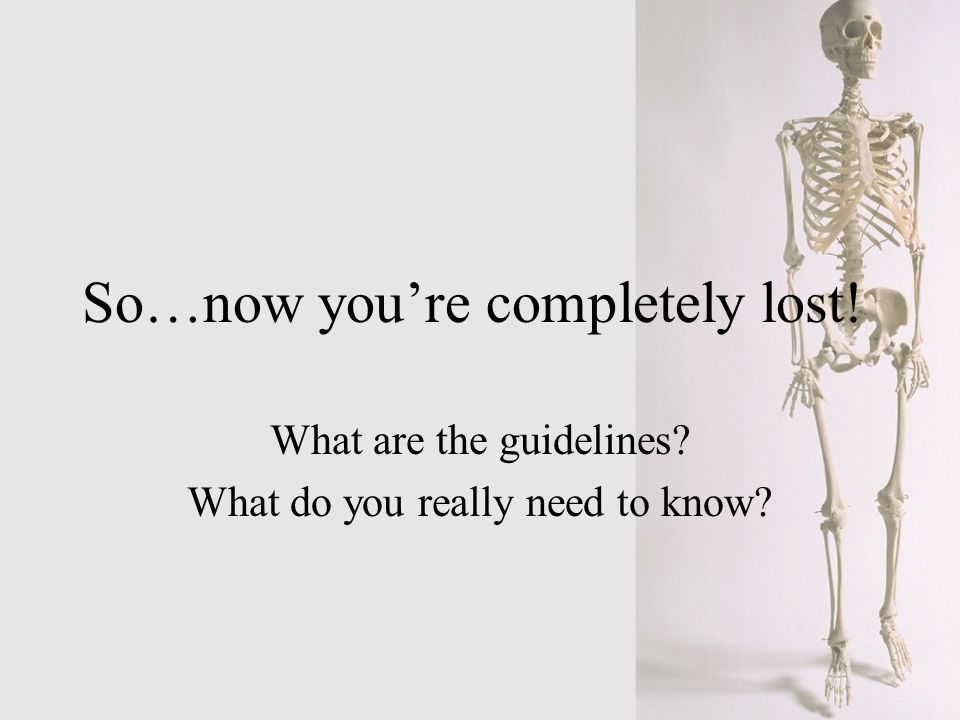 So…now youre completely lost! What are the guidelines? What do you really need to know?