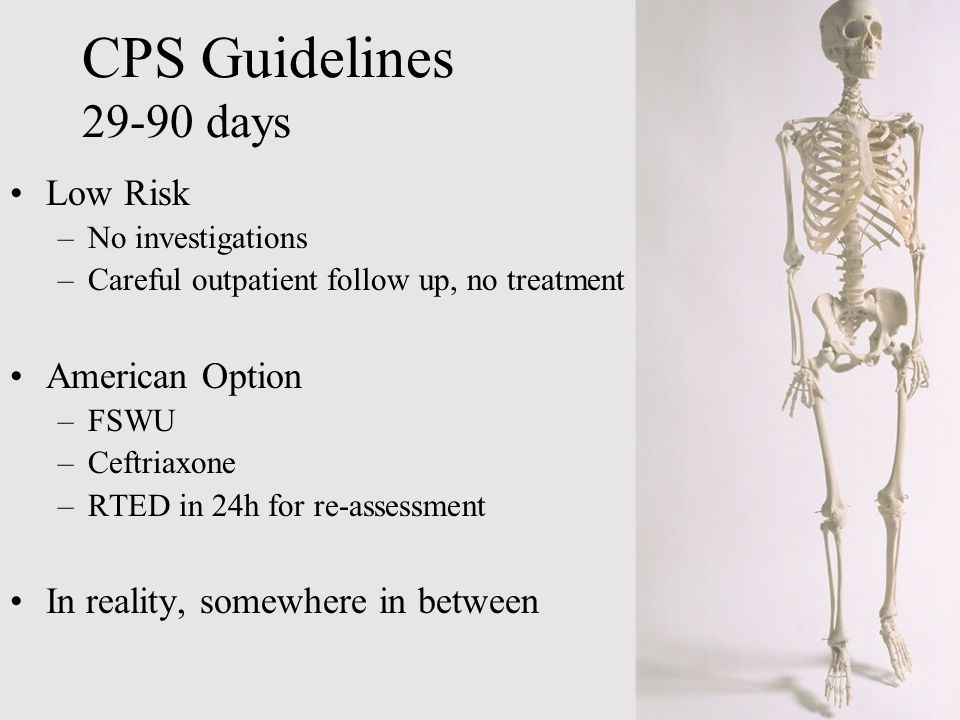 Low Risk –No investigations –Careful outpatient follow up, no treatment American Option –FSWU –Ceftriaxone –RTED in 24h for re-assessment In reality,