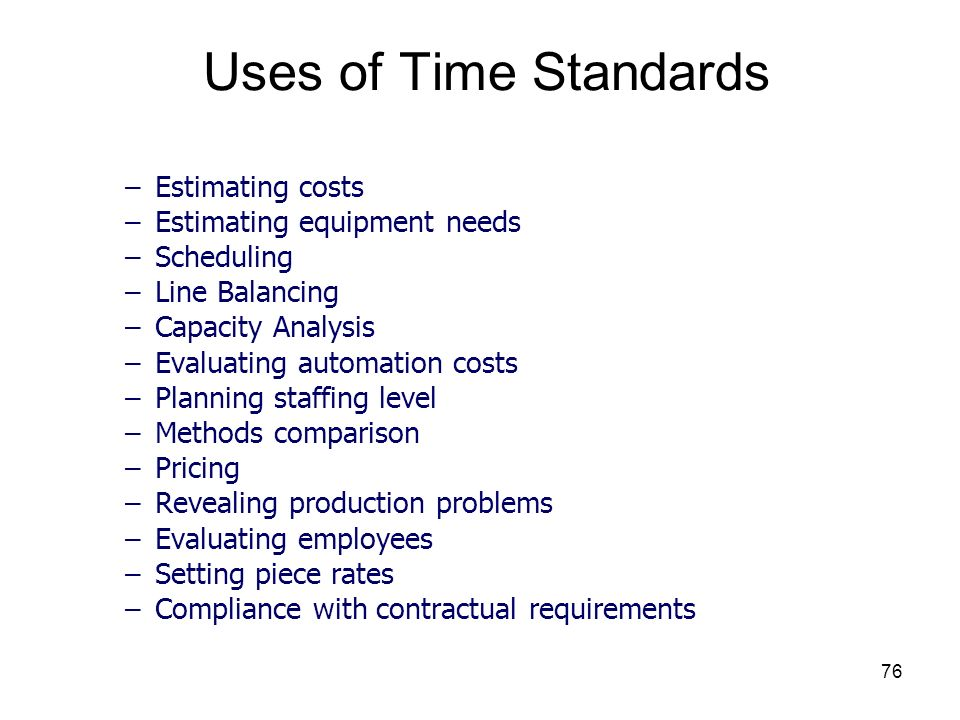 76 –Estimating costs –Estimating equipment needs –Scheduling –Line Balancing –Capacity Analysis –Evaluating automation costs –Planning staffing level