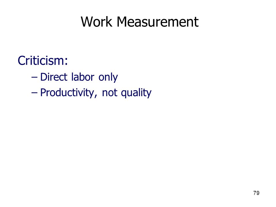 79 Work Measurement Criticism: –Direct labor only –Productivity, not quality