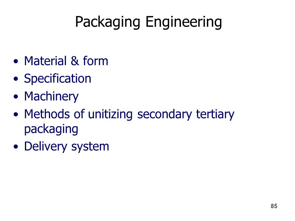85 Packaging Engineering Material & form Specification Machinery Methods of unitizing secondary tertiary packaging Delivery system