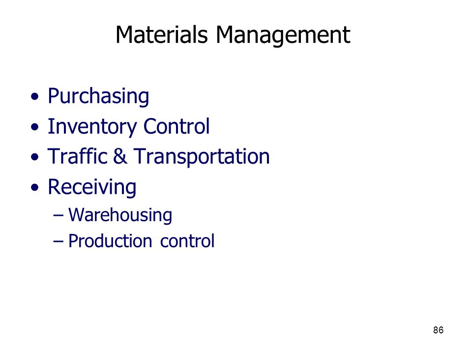 86 Materials Management Purchasing Inventory Control Traffic & Transportation Receiving –Warehousing –Production control
