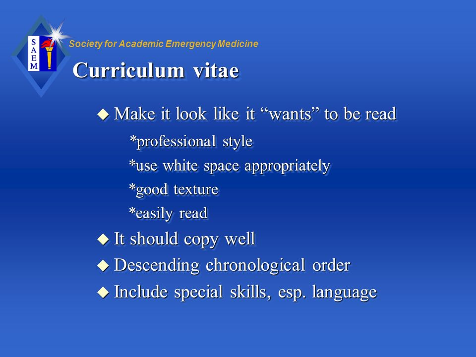 Society for Academic Emergency Medicine Curriculum vitae u Make it look like it wants to be read *professional style *professional style *use white sp
