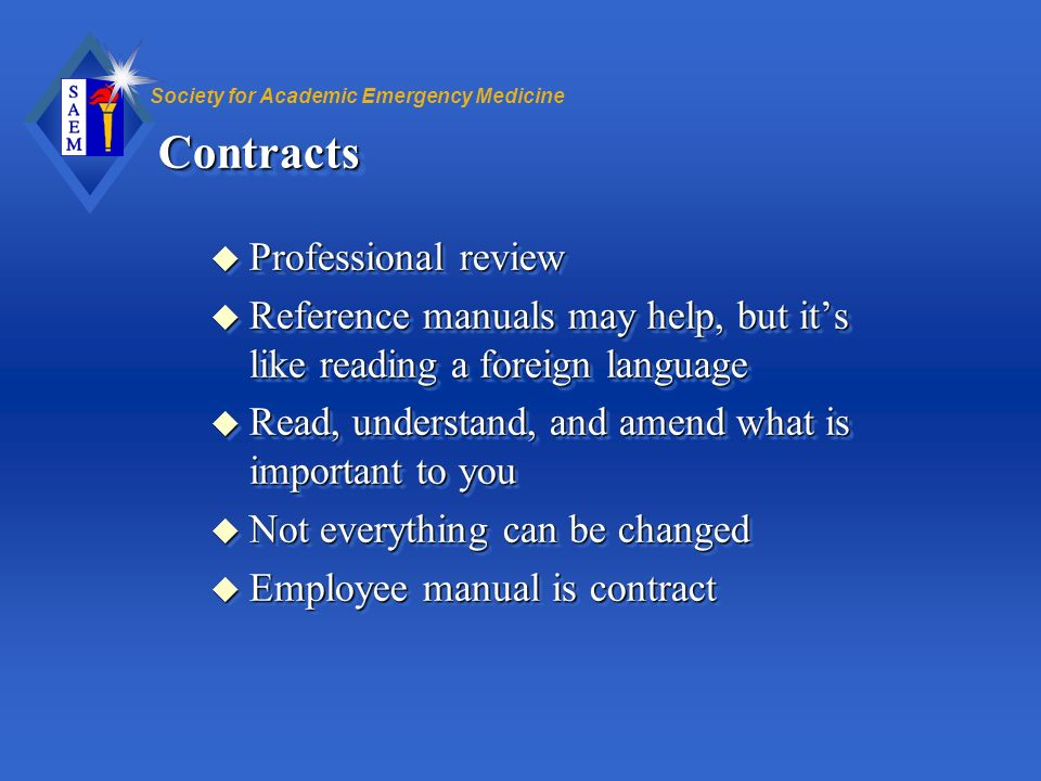 Society for Academic Emergency MedicineContractsContracts u Professional review u Reference manuals may help, but its like reading a foreign language