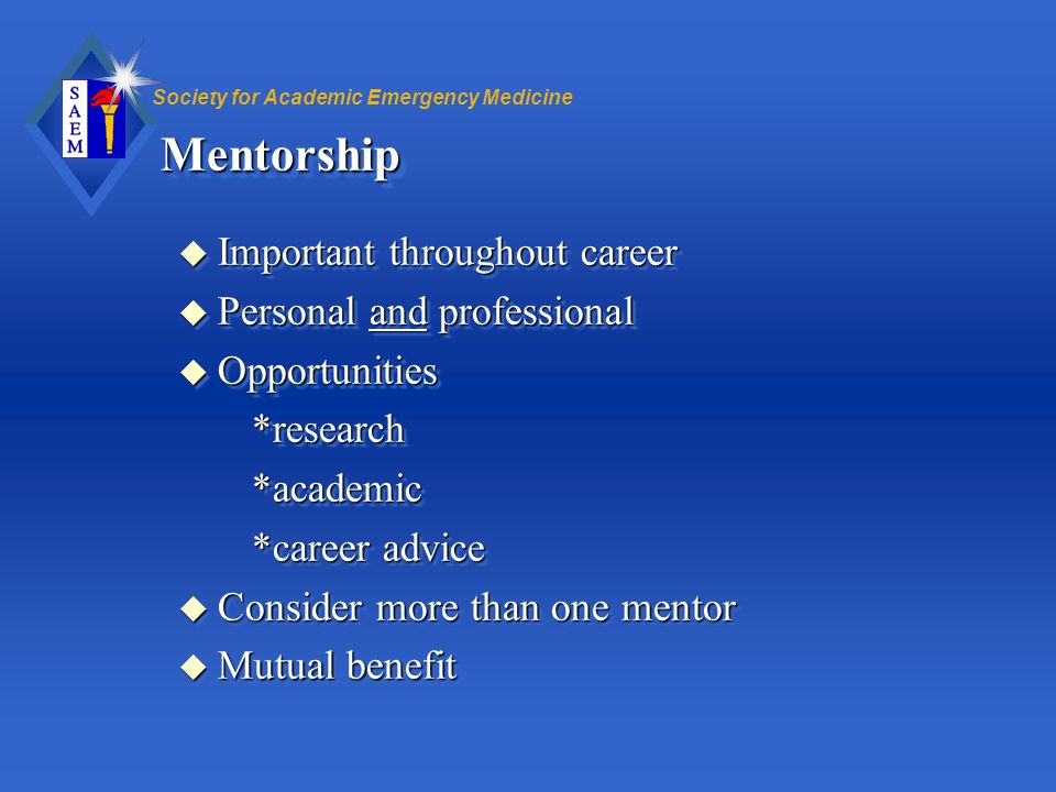 Society for Academic Emergency MedicineMentorshipMentorship u Important throughout career u Personal and professional u Opportunities *research *resea