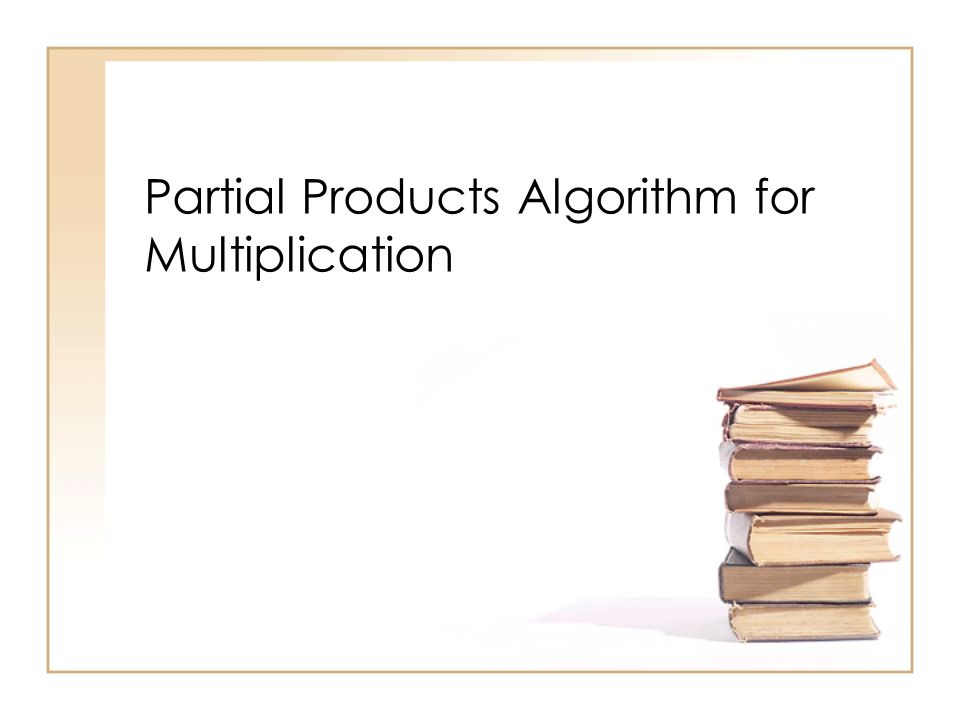 Partial Products Algorithm for Multiplication