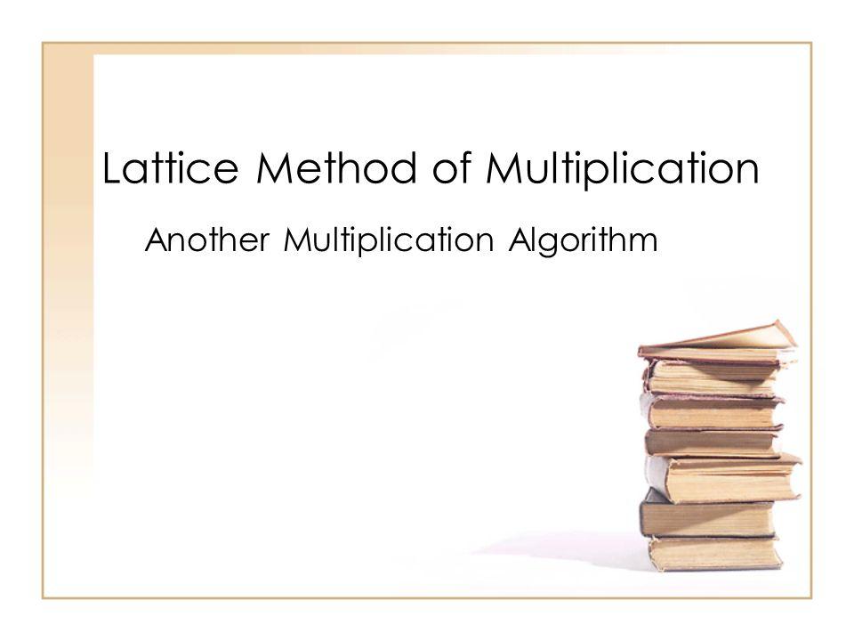 Lattice Method of Multiplication Another Multiplication Algorithm