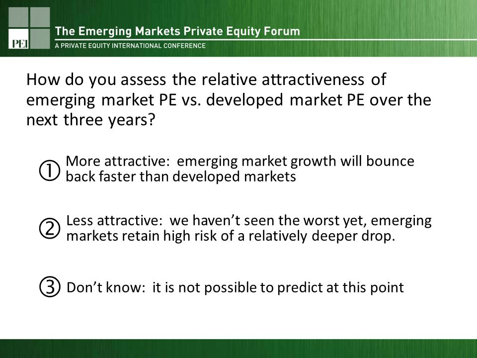 More attractive: emerging market growth will bounce back faster than developed markets Less attractive: we havent seen the worst yet, emerging markets retain high risk of a relatively deeper drop.