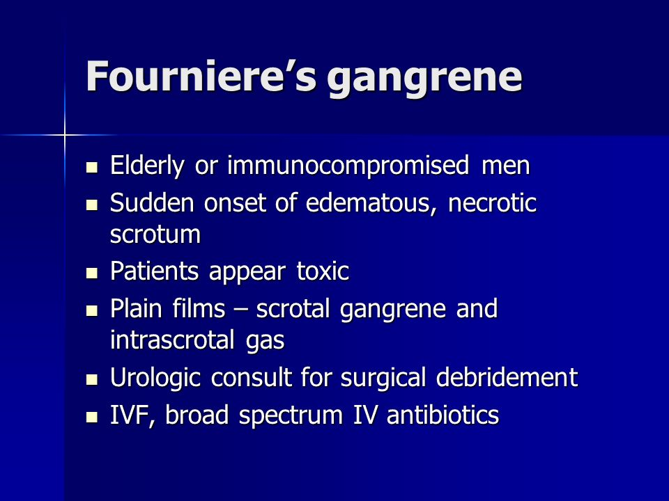 Fournieres gangrene Elderly or immunocompromised men Elderly or immunocompromised men Sudden onset of edematous, necrotic scrotum Sudden onset of edem