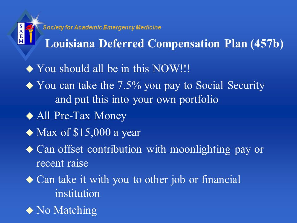 Society for Academic Emergency Medicine Louisiana Deferred Compensation Plan (457b) u You should all be in this NOW!!.