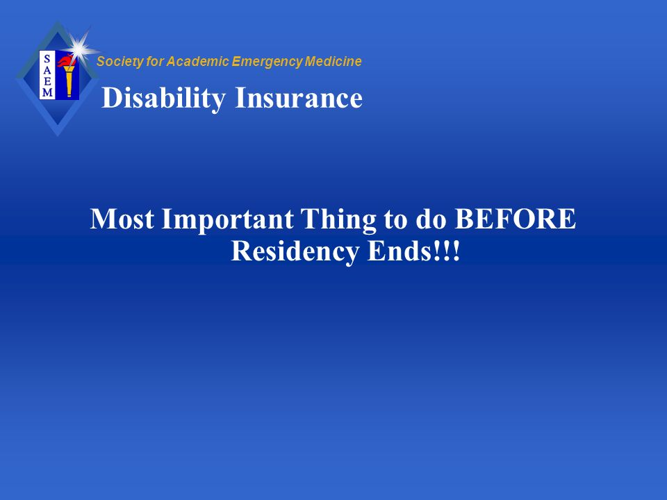 Society for Academic Emergency Medicine Disability Insurance Most Important Thing to do BEFORE Residency Ends!!!