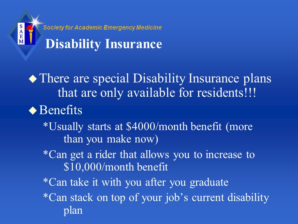 Society for Academic Emergency Medicine Disability Insurance u There are special Disability Insurance plans that are only available for residents!!.