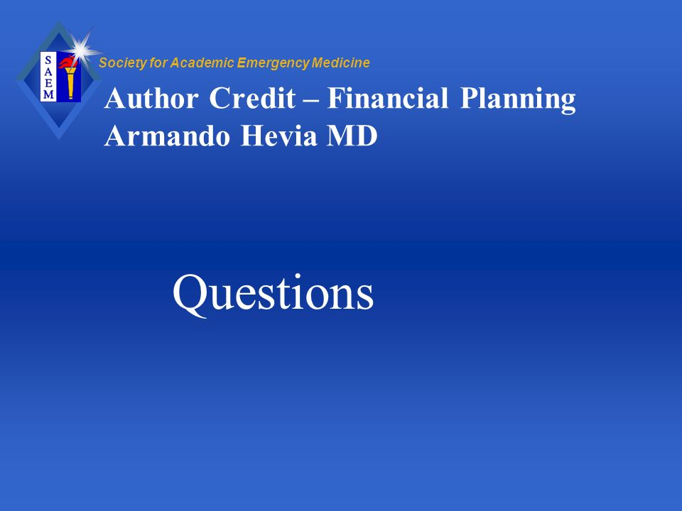 Society for Academic Emergency Medicine Author Credit – Financial Planning Armando Hevia MD Questions