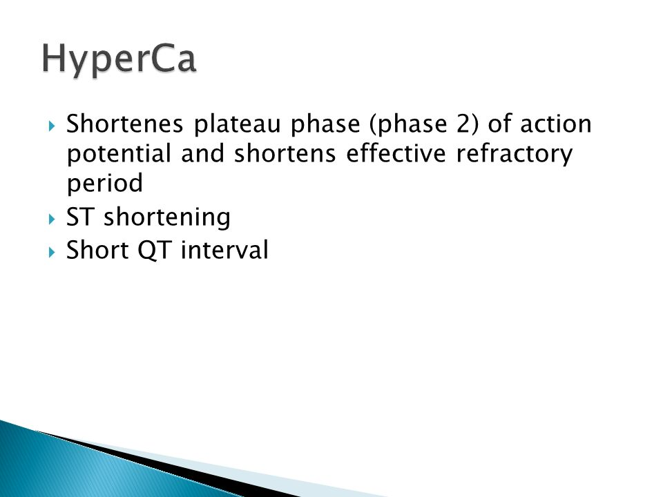 Shortenes plateau phase (phase 2) of action potential and shortens effective refractory period ST shortening Short QT interval