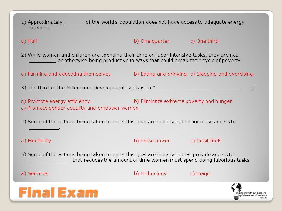 Final Exam 1) Approximately,_______ of the worlds population does not have access to adequate energy services. a) Halfb) One quarterc) One third 2) Wh