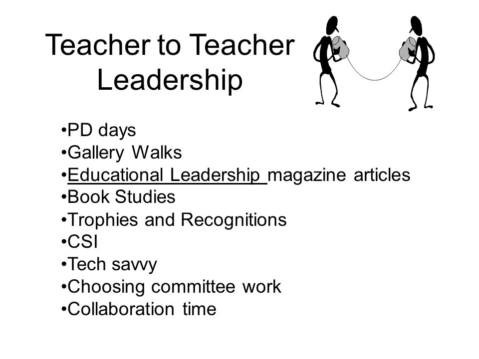 PD days Gallery Walks Educational Leadership magazine articles Book Studies Trophies and Recognitions CSI Tech savvy Choosing committee work Collaboration time Teacher to Teacher Leadership