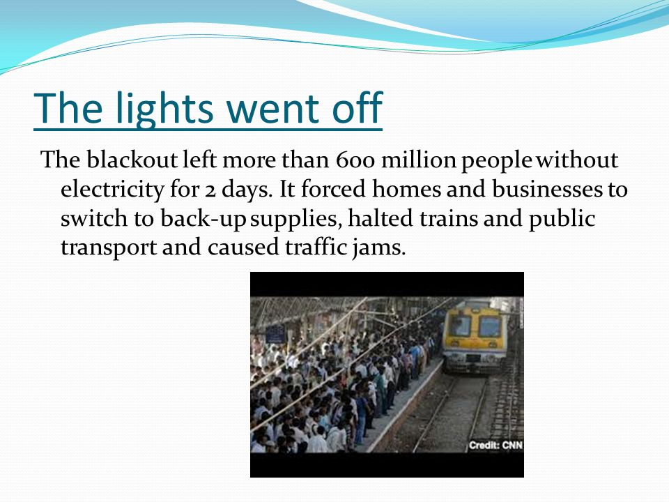 The lights went off The blackout left more than 600 million people without electricity for 2 days.