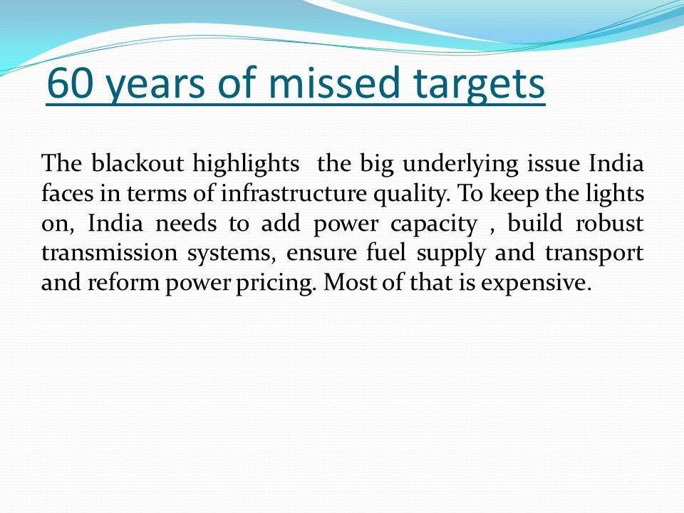 60 years of missed targets The blackout highlights the big underlying issue India faces in terms of infrastructure quality.