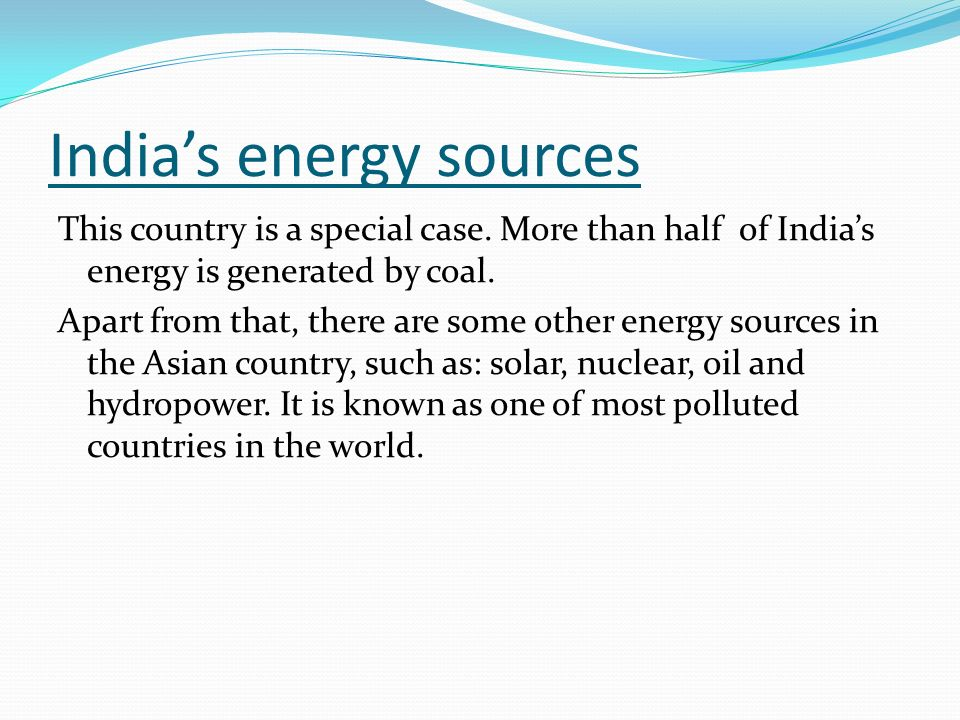 Indias energy sources This country is a special case.
