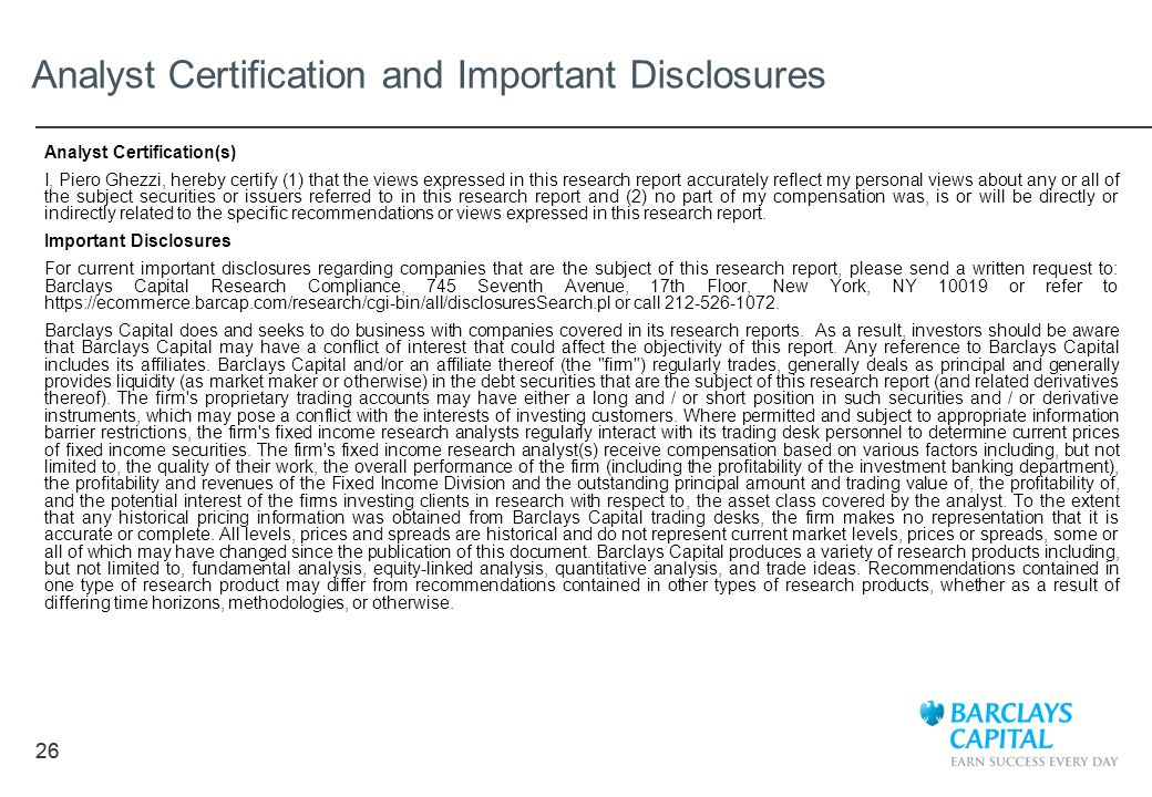 26 Analyst Certification and Important Disclosures Analyst Certification(s) I, Piero Ghezzi, hereby certify (1) that the views expressed in this resea