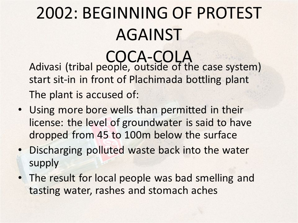 2002: BEGINNING OF PROTEST AGAINST COCA-COLA Adivasi (tribal people, outside of the case system) start sit-in in front of Plachimada bottling plant Th