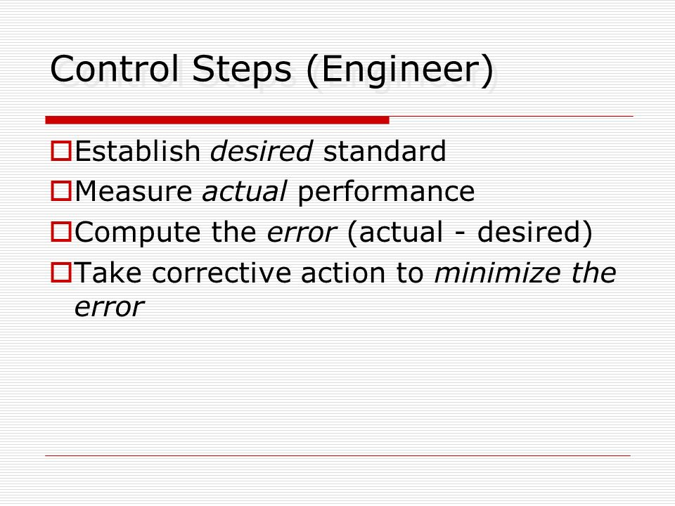 Types of Control Open Loop No feedback of the actual performance System performance must be predictable and repeatable Closed Loop Feedback used to calculate error Corrective action based on error Feed Forward (predictive)
