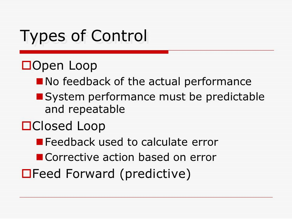 Feedback Timing Continuous feedback Rapidly changing systems Close control required Continuous adjustment is desirable Periodic feedback Systems that change more slowly, or where continuous adjustment is not advisable Control may wander