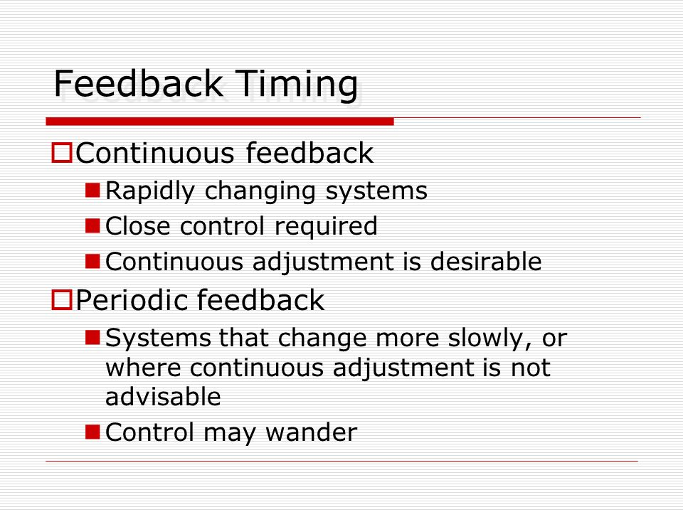 Financial Control Establish a budget (desired value) Monitor spending (actual value) Apply pressure to increase or decrease spending as needed Feedback is periodic More detail or more frequent feedback means better control