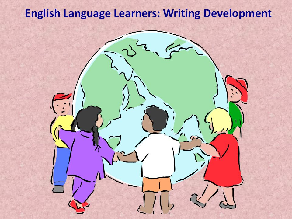 English Language Learners: Writing Development