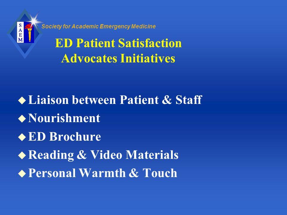 Society for Academic Emergency Medicine ED Patient Satisfaction Advocates Initiatives u Liaison between Patient & Staff u Nourishment u ED Brochure u