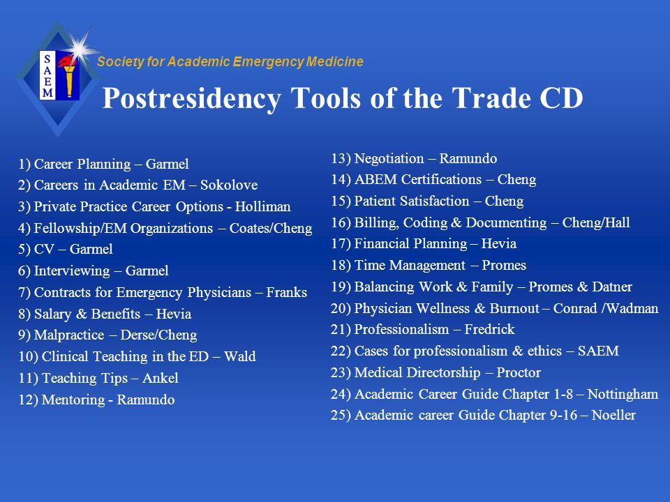 Society for Academic Emergency Medicine Postresidency Tools of the Trade CD 1) Career Planning – Garmel 2) Careers in Academic EM – Sokolove 3) Privat