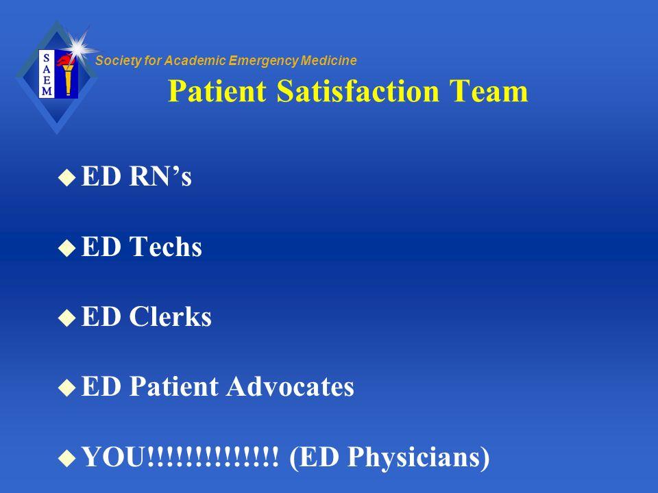 Society for Academic Emergency Medicine Patient Satisfaction Team u ED RNs u ED Techs u ED Clerks u ED Patient Advocates u YOU!!!!!!!!!!!!!! (ED Physi