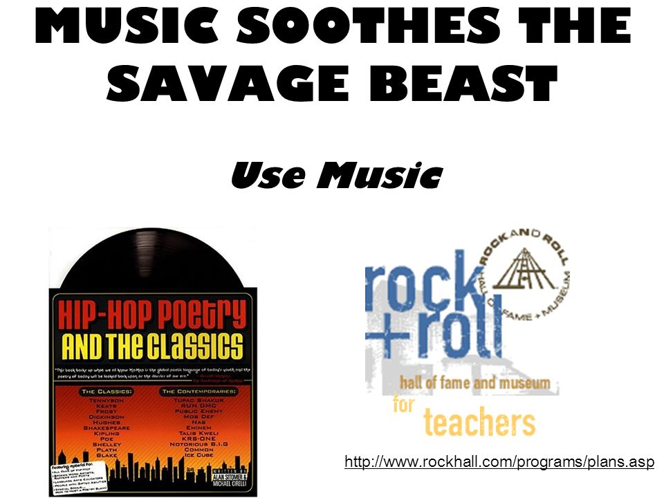 MUSIC SOOTHES THE SAVAGE BEAST Use Music