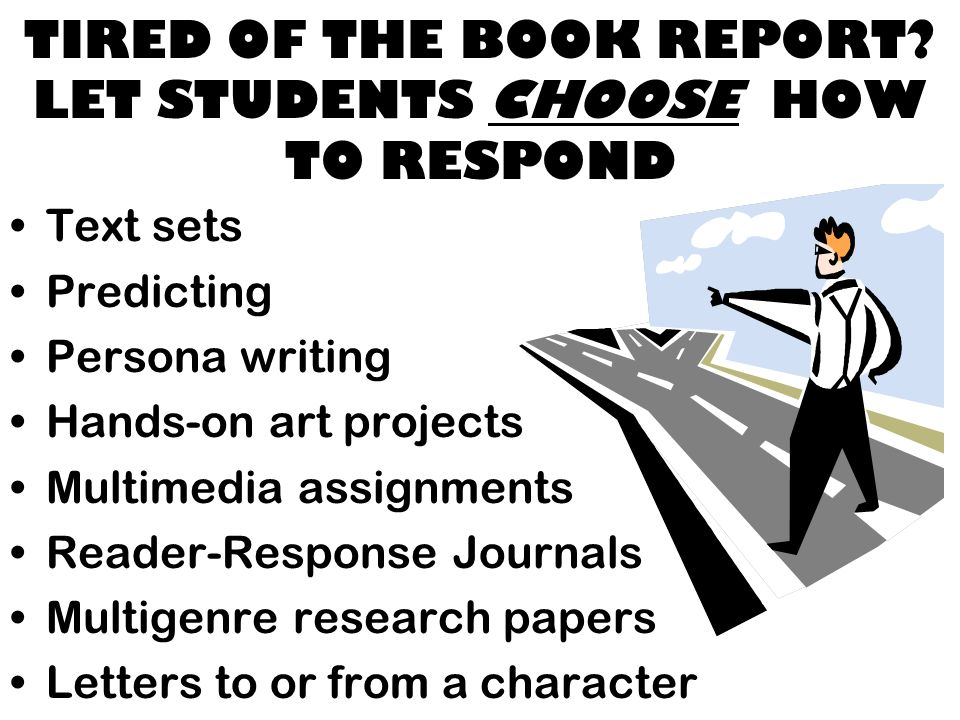 TIRED OF THE BOOK REPORT.