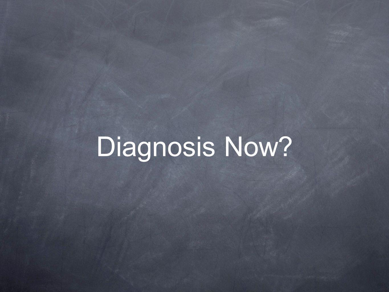Diagnosis Now?