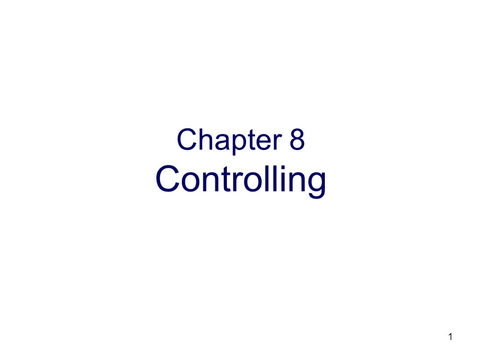 1 Chapter 8 Controlling