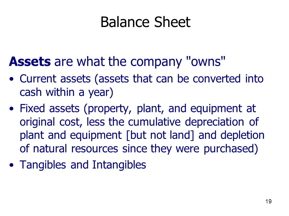 19 Balance Sheet Assets are what the company