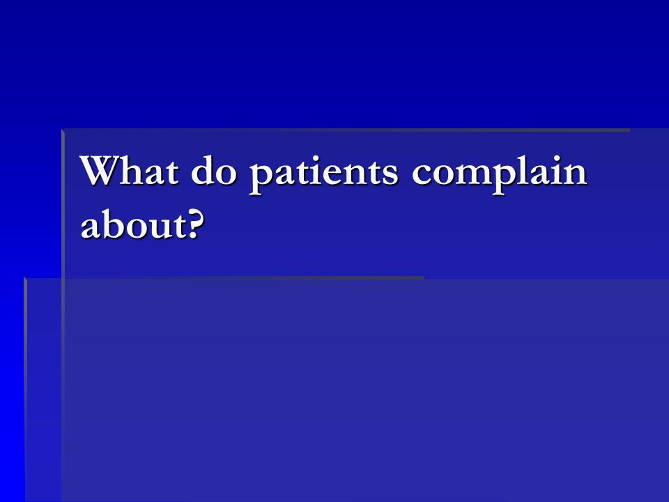 Patient complaint types (CHR-EDs Apr-Oct 2005) Code Complaint Type A1.1Access/Wait Times - Waiting Room A1.2Access/Wait Times - Department A1.3Access/Wait Times - Other A2Financial A3Lost Belongings A4Physical Environment A5Communication Process A6Multiple Departments A7Triage A8Other B1Personal Interaction B2Care Provided B3Other C1Personal Interaction C2Physician Competence C3Discharge Issues C4Treatment Expectations C5Missed Diagnosis C6Other