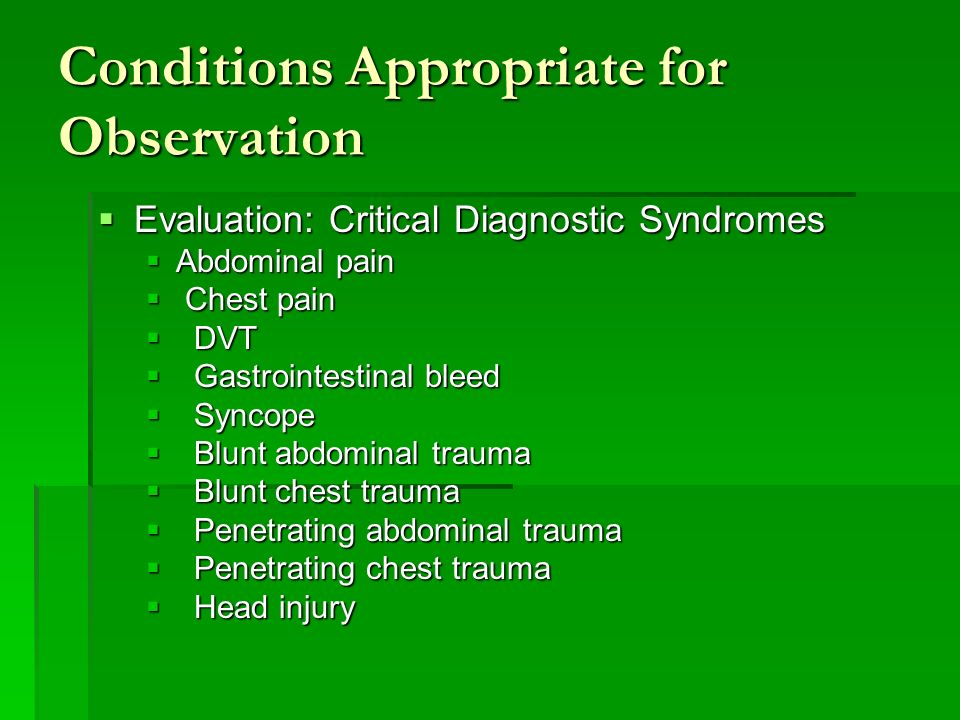 Conditions Appropriate for Observation Treatment: Emergency Conditions Treatment: Emergency Conditions Asthma Asthma Atrial fibrillation Atrial fibrillation Congestive heart failure Congestive heart failure Dehydration Dehydration Infections Infections Pneumonia Pneumonia Pyelonephritis Pyelonephritis