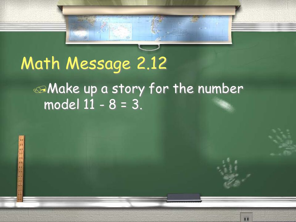 Math Message 2.12 / Make up a story for the number model 11 - 8 = 3.