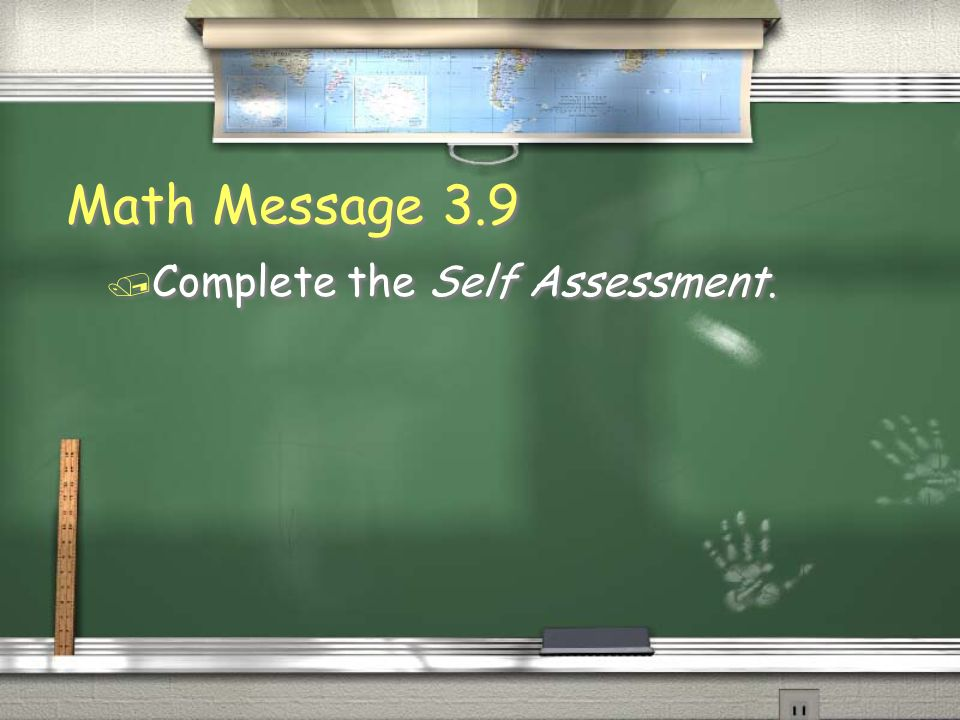 Math Message 3.9 / Complete the Self Assessment.