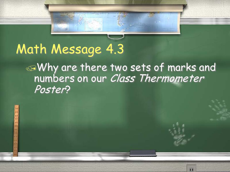 Math Message 4.3 / Why are there two sets of marks and numbers on our Class Thermometer Poster?