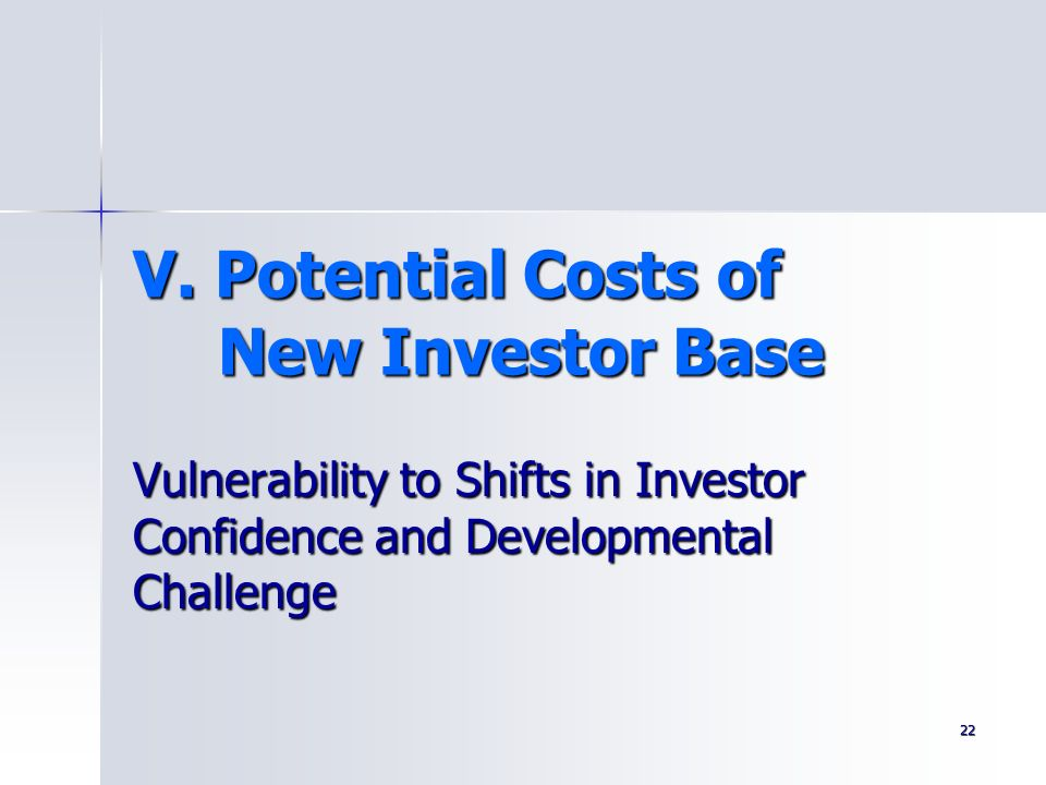 22 V. Potential Costs of New Investor Base Vulnerability to Shifts in Investor Confidence and Developmental Challenge
